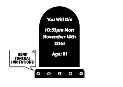 "Tombstone that says ""You will die 10:55pm Mon November 14th 2061 age: 81"" with a speech bubble that says ""send funeral invitations"" pointing to share icons."